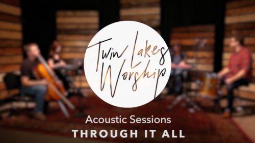 Through It All / Twin Lakes Worship