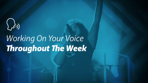 Working On Your Voice Throughout The Week