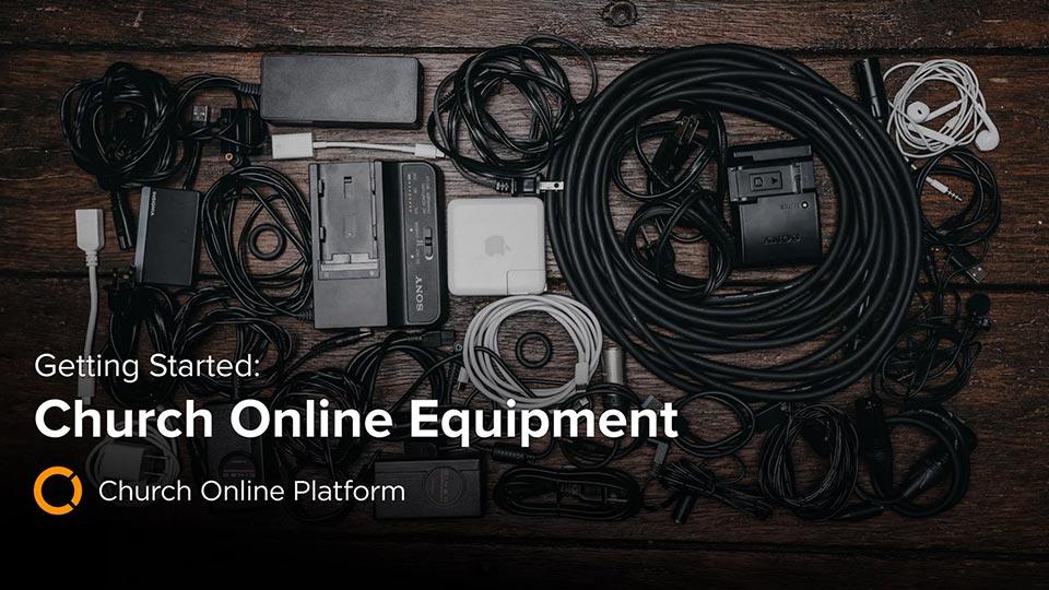 Church Online: Equipment Needs